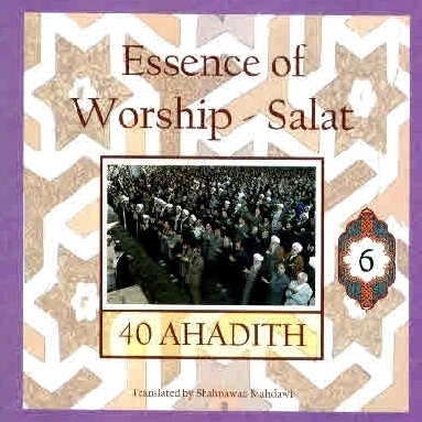 Essence of Worship - Salat: 40 Ahadith - Volume 6