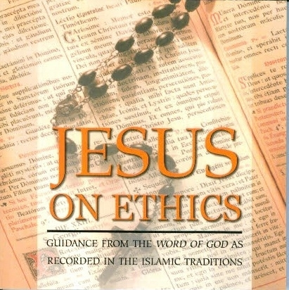 Jesus on Ethics - Guidance from the Word of God as Recorded in the Islamic Traditions