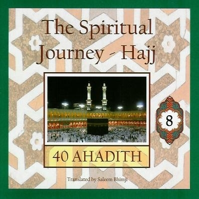 The Spiritual Journey - Hajj: 40 Ahadith - Volume 8