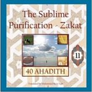 The Sublime Purification - Zakat: 40 Ahadith - Volume 11
