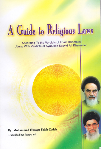 A Guide to Religious Laws: According to Verdicts of Imam Khomeini with Verdicts of Ayatullah Sayyid Ali Khamene'i