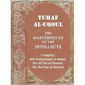 Tuhaf Al-Uqou l- The Masterpieces of the Intellects by Abu Mohammed Al-Hasan Bin, Ali Bin Al-Hussein Bin Al-Harrani